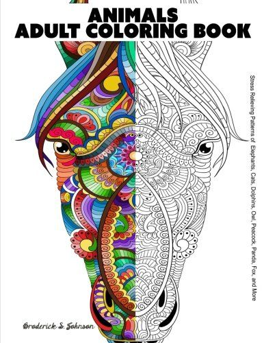 Animals Adult Coloring Book Stress Relieving Patterns Of Elephants Cats Dolphins Owl Peacock Panda Fox And More Do You Love