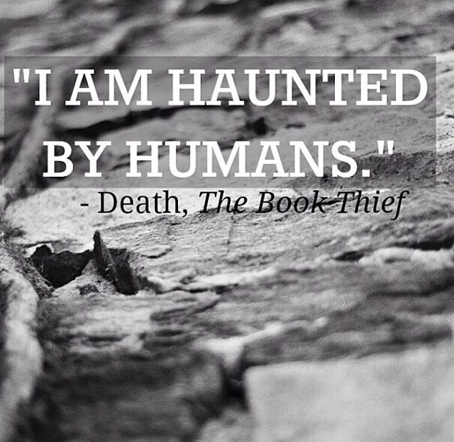 "The Book Thief Death Quotes About Humans: ""I Am Haunted By Humans."" ~Death"
