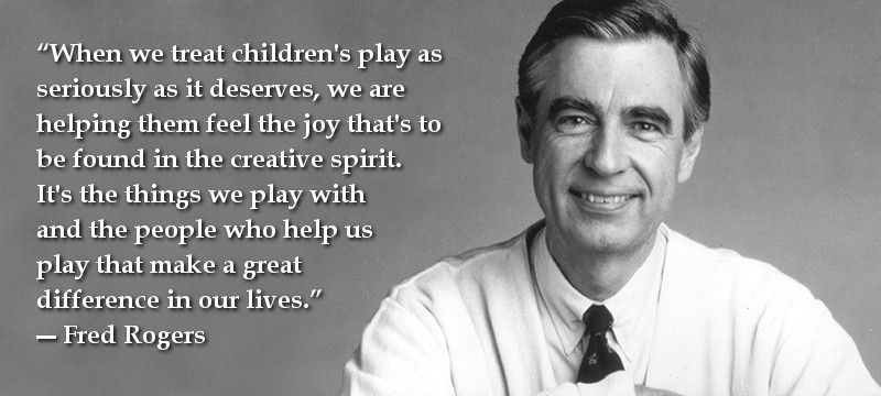 The Importance Of Children S Play By Mr Rogers Play Quotes Famous Quotes From Literature Mr Rogers Quote