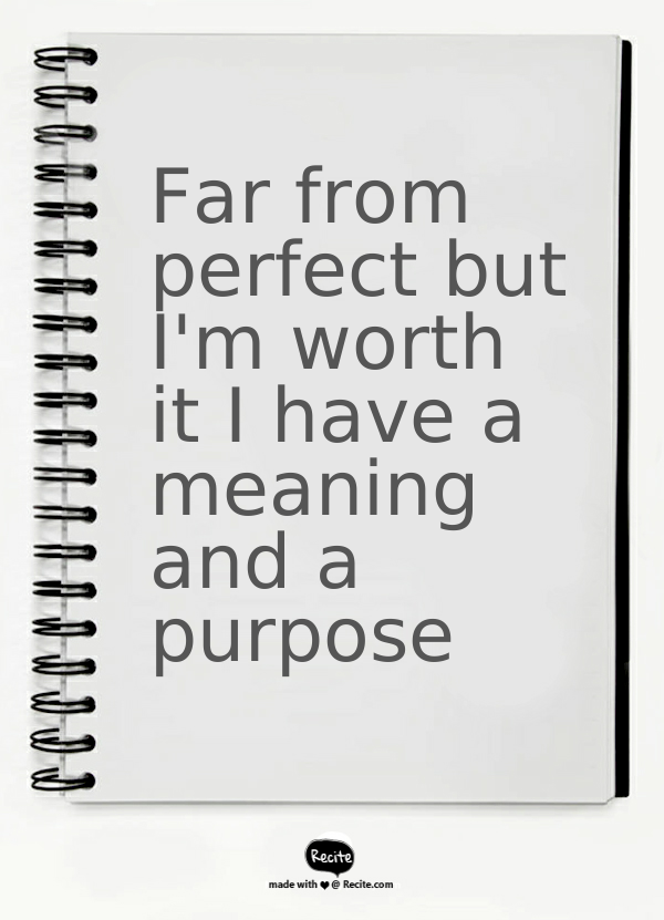 Far From Perfect But I M Worth It I Have A Meaning And A Purpose Quote From Recite Com Recite Quote Purpose Quotes Dating Quotes Inspirational Quotes