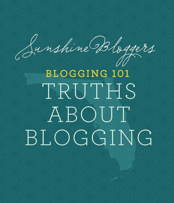 Blogging 101: Truths About Bloggingvia Sunshine Bloggers
