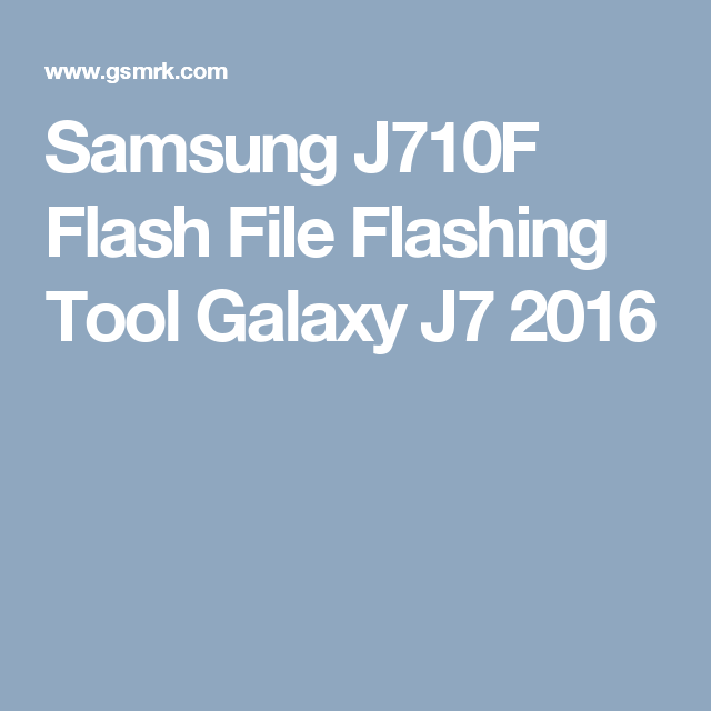 Samsung J710F Flash File Flashing Tool Galaxy J7 2016