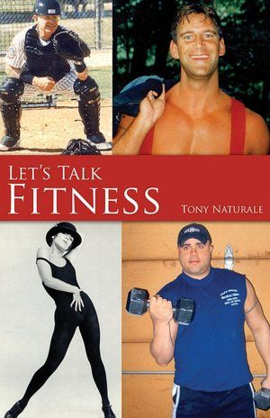 My Dad S Book Anthony Naturale S It S All About Fitness Book Purchase By Emailing Poppopnatch Aol Com Dad Books Fitness Tony