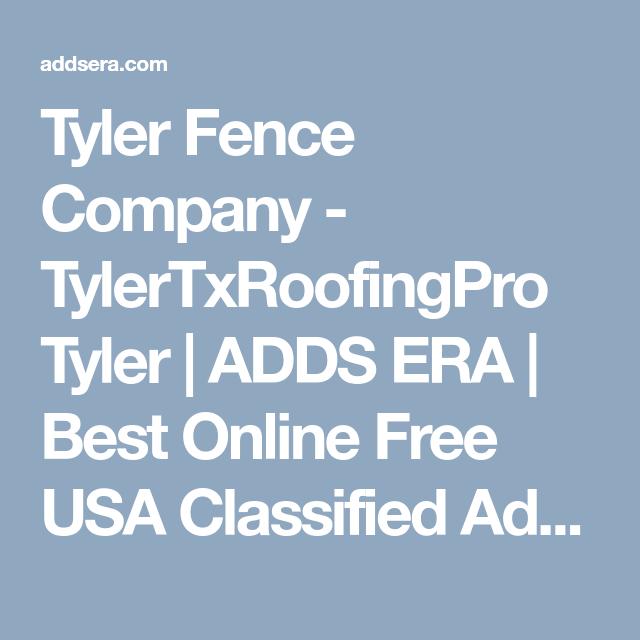 Tyler Fence Company Tylertxroofingpro Tyler Adds Era Best