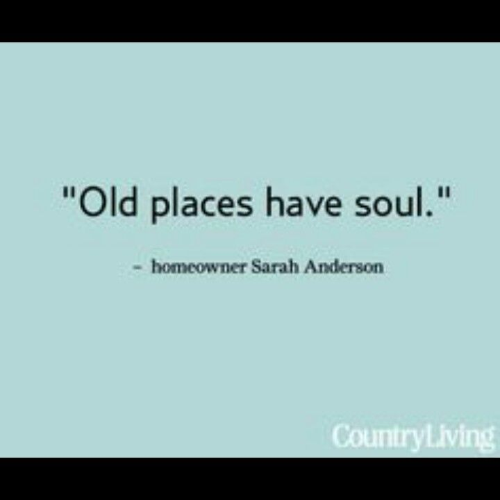 Old Places Have Soul Home Quotes And Sayings Inspirational Quotes Words