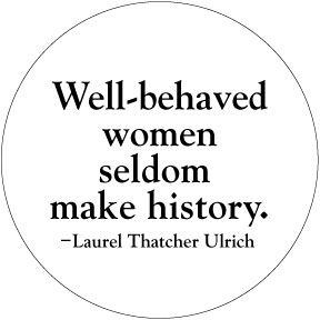 Image result for good girls seldom make history laurel