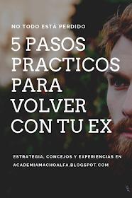 5 Pasos Practicos Para Volver Con Tu Ex Machoalfa Yosoyelpremio Contacto0 Superarunamor Padre Recuperar A Mi Ex Como Conseguir Novio Infidelidad Emocional