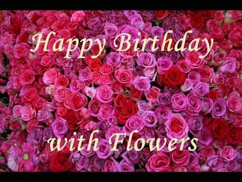 Happy Birthday Song With Beautiful Flowers Pictures Video