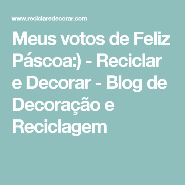 Meus votos de Feliz Páscoa:)         -          Reciclar e Decorar - Blog de Decoração e Reciclagem