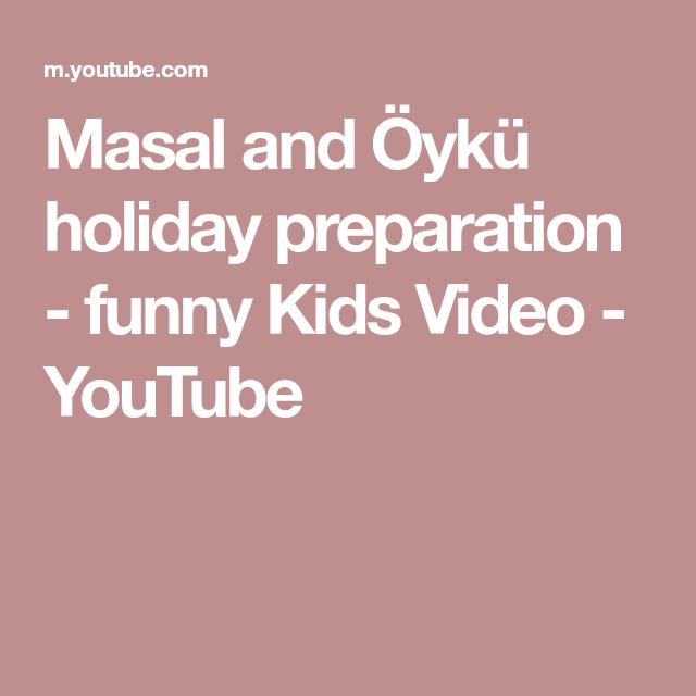 Masal And Oyku Holiday Preparation Funny Kids Video Youtube Funny Videos For Kids Youtube Videos For Kids Holiday Preparation