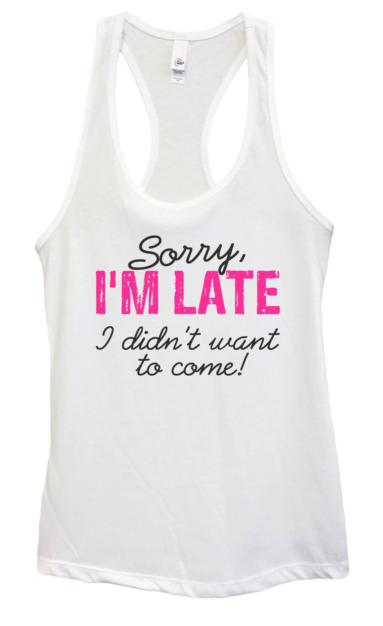 Womens Sorry I'M LATE, I Didn't Want To Come Grapahic Design Fitted Tank Top - Ideal1248