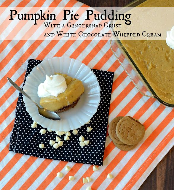 Bless This Mess: Pumpkin Pie Pudding with a Gingersnap Crust and White Chocolate Whipped Cream
