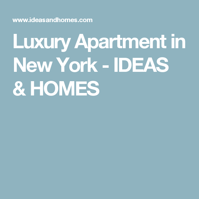 Luxury Apartment in New York - IDEAS & HOMES