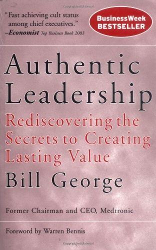 Authentic leadership rediscovering the secrets to creating lasting authentic leadership rediscovering the secrets to creating lasting value j b warren bennis series fandeluxe Images