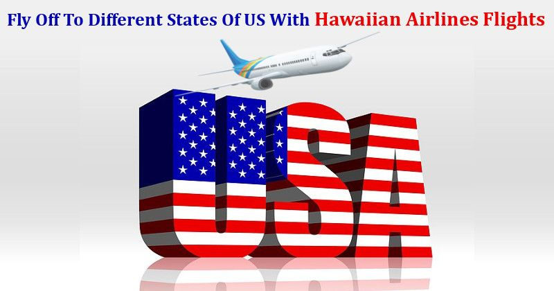 Fly Off To Different States Of Us With Hawaiian Airlines Flights