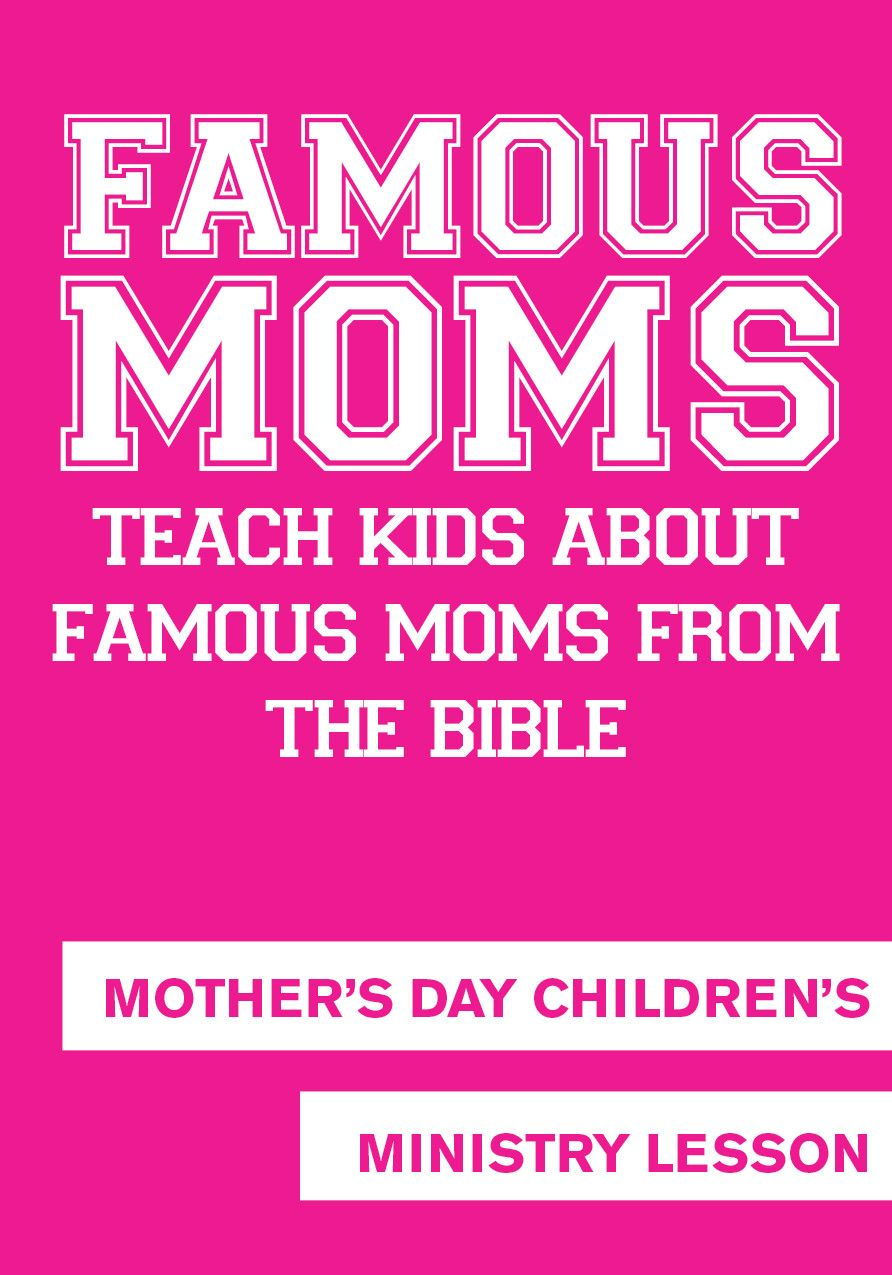 Mother's Day Children's Church Lesson - Famous Moms from ...