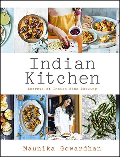Indian kitchen by maunika gowardhan httpamazondp gallery growing up in mumbai maunika gowardhan learned the secrets of home cooking indian style now living in the united kingdom maunika is frequently forumfinder Images