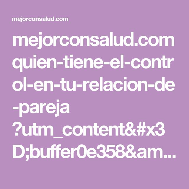 mejorconsalud.com quien-tiene-el-control-en-tu-relacion-de-pareja ?utm_content=buffer0e358&utm_medium=social&utm_source=pinterest.com&utm_campaign=buffer
