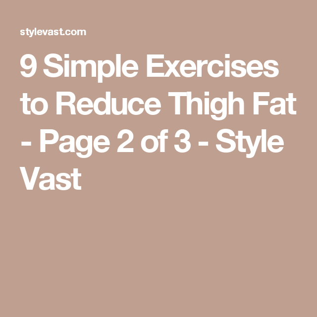 9 Simple Exercises to Reduce Thigh Fat - Page 2 of 3 - Style Vast