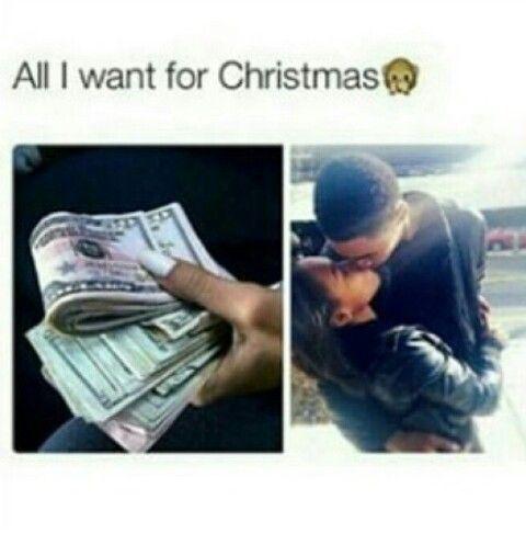 All I Want For Christmas Money A Bae Love Memes Bae Meme Things I Want