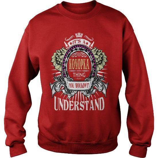 I Love KONOPKA  Its a KONOPKA Thing You Wouldnt Understand  T Shirt Hoodie Hoodies YearName Birthday Shirts & Tees