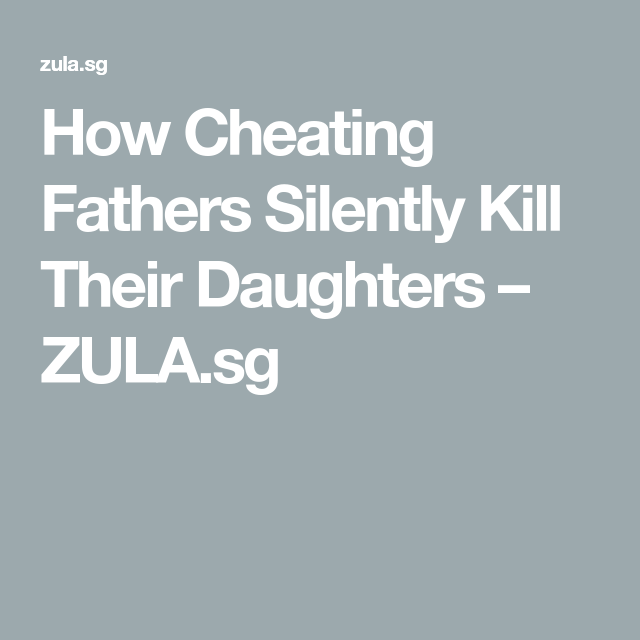 How Cheating Fathers Silently Kill Their Daughters Zula Sg Dad Quotes From Daughter Bad Father Quotes Broken Home Quotes