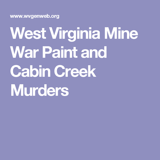 West Virginia Mine War Paint and Cabin Creek Murders | Life