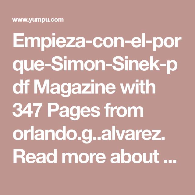 Empieza Con El Porque Simon Sinek Pdf Magazine With 347 Pages From Orlando G Alvarez Read More About Empresa Personas Emp Simon Sinek Pdf Magazines Reading