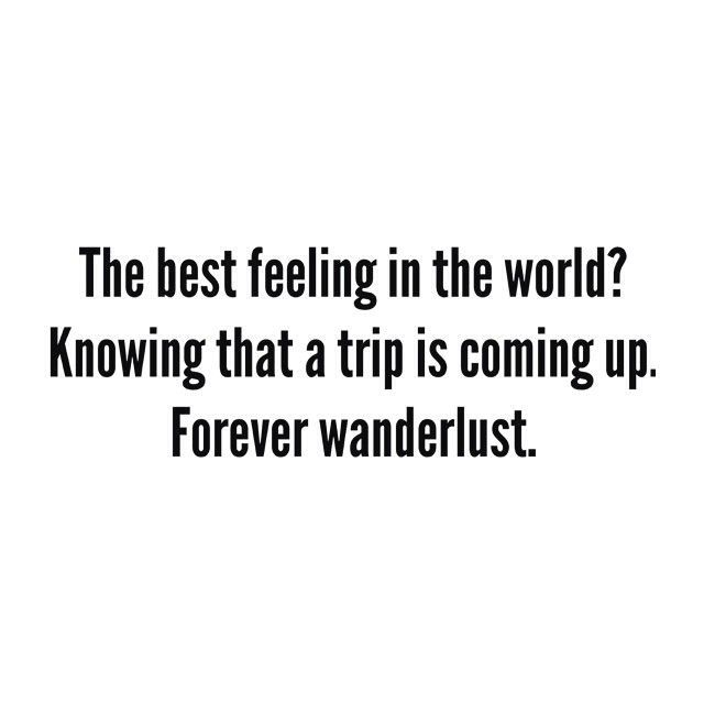 The Best Feeling In The World Knowing That A Trip Is Coming Up