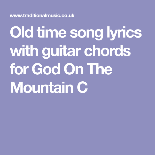 Old time song lyrics with guitar chords for God On The Mountain C ...