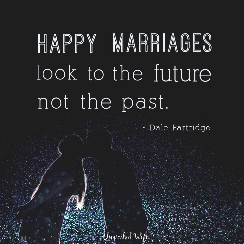A Happy Marriage Looks To The Future Not The Past