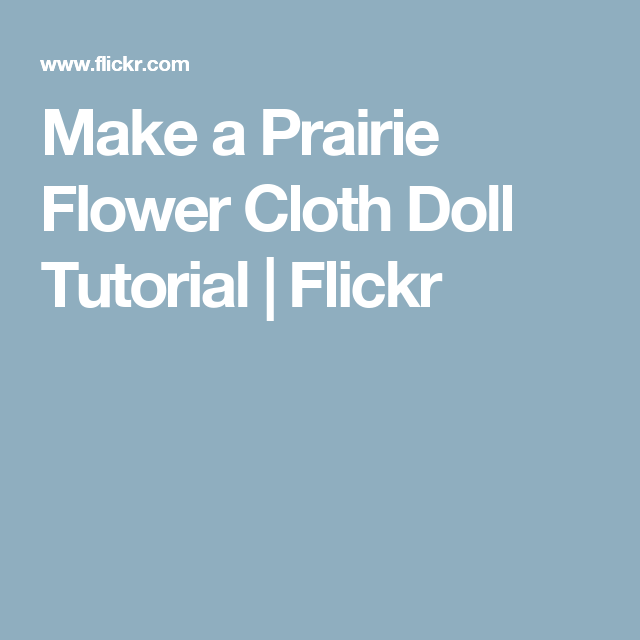 Make a Prairie Flower Cloth Doll Tutorial | Flickr