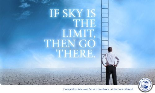 If the sky is the limit, then go there..