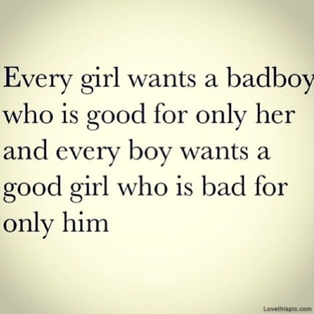 Every Girl Every Boy Bad Boy Quotes Good Girl Quotes Boy Quotes