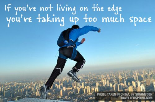 Space Travel Quotes: If You're Not Living On The Edge, You're Taking Up Too
