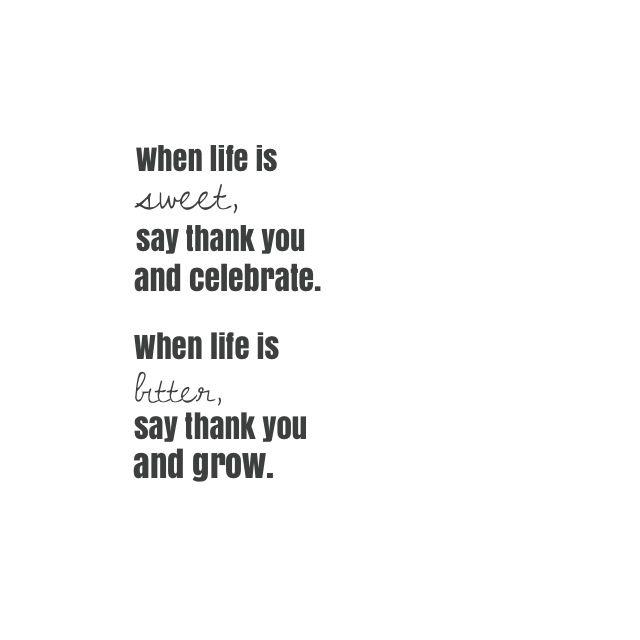 #sweet #thankyou #celebrate #bitter #grow #life #quotes #madewithstudio