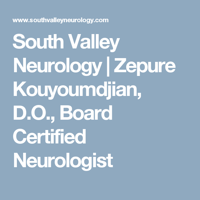 South Valley Neurology | Zepure Kouyoumdjian, D.O., Board Certified Neurologist