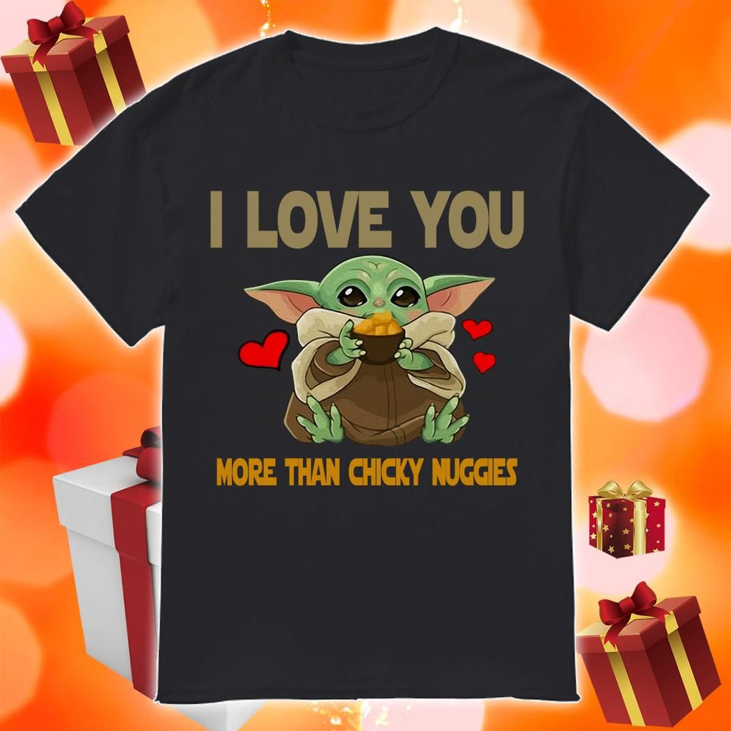 Baby Yoda I Love You More Than Chicky Nuggies Shirt Pmtee Love You More Meme Love You More Than Love You More