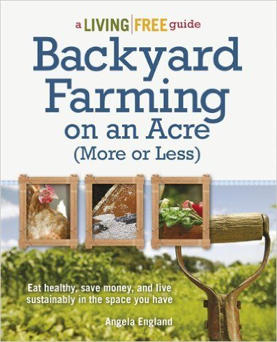 Backyard Farming on an Acre (More or Less) (Living Free Guides) - Kindle edition by Angela England. Crafts, Hobbies & Home Kindle eBooks @ Amazon.com.