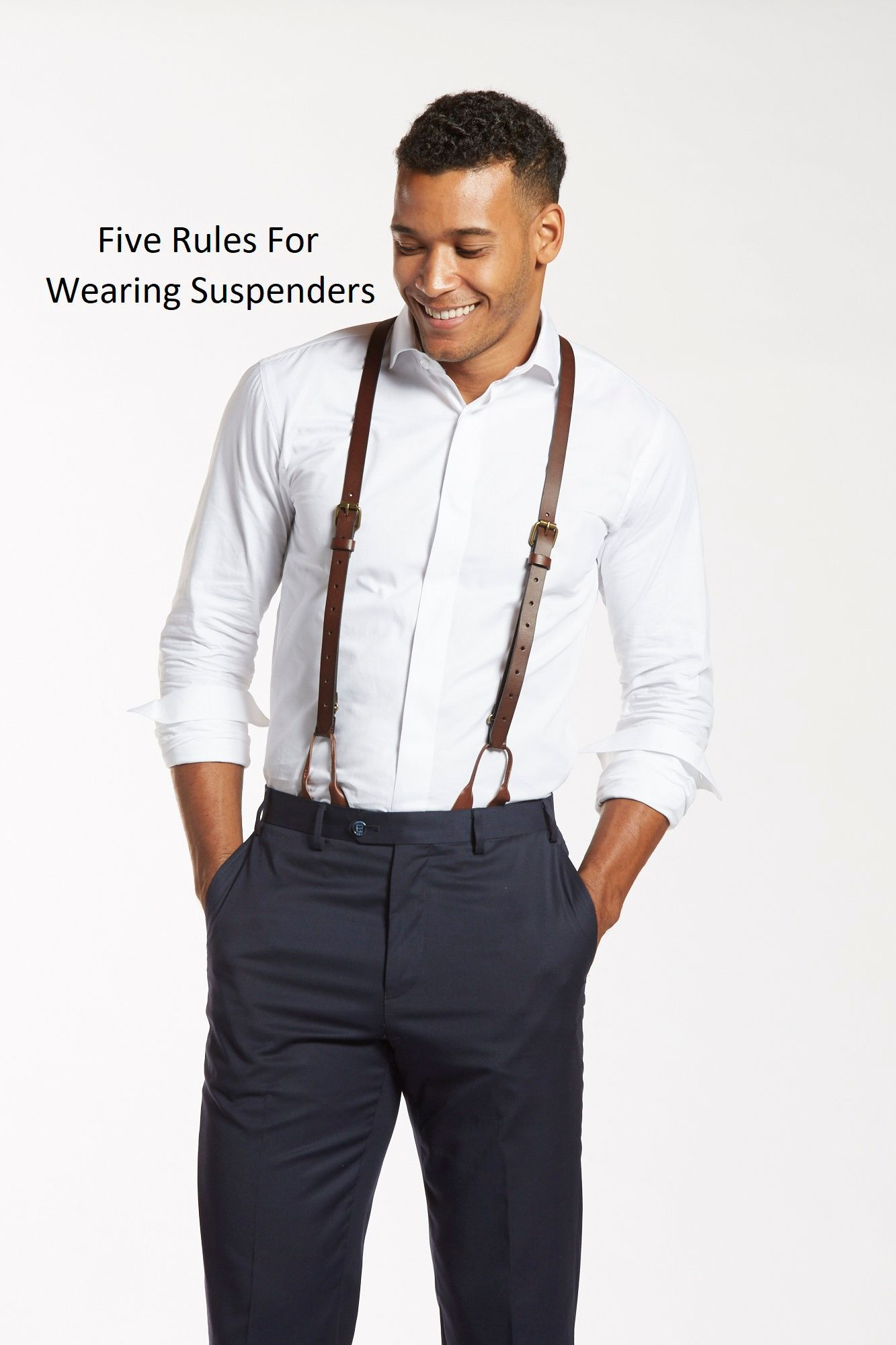 e3bb9d1c52863e 5 Rules For Wearing Suspenders 1. NEVER wear suspenders with a belt. 2. Vest  or suspenders