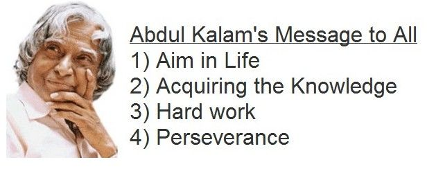 """"""" Abdul Kalam's Message to All 1) Aim in Life 2) Acquiring the knowledge 3) Hard Work 4) Perseverance.. """" ~ Abdul Kalam  http://excellentquotations.com/quote-by-id?qid=47212 http://excellentquotations.com/quotes-by-authors?at=Abdul-Kalam  #Message #Life #knowledge #Hard #Work #Perseverance #AbdulKalam #quotes #quoteoftheday #thoughtfortheday"""