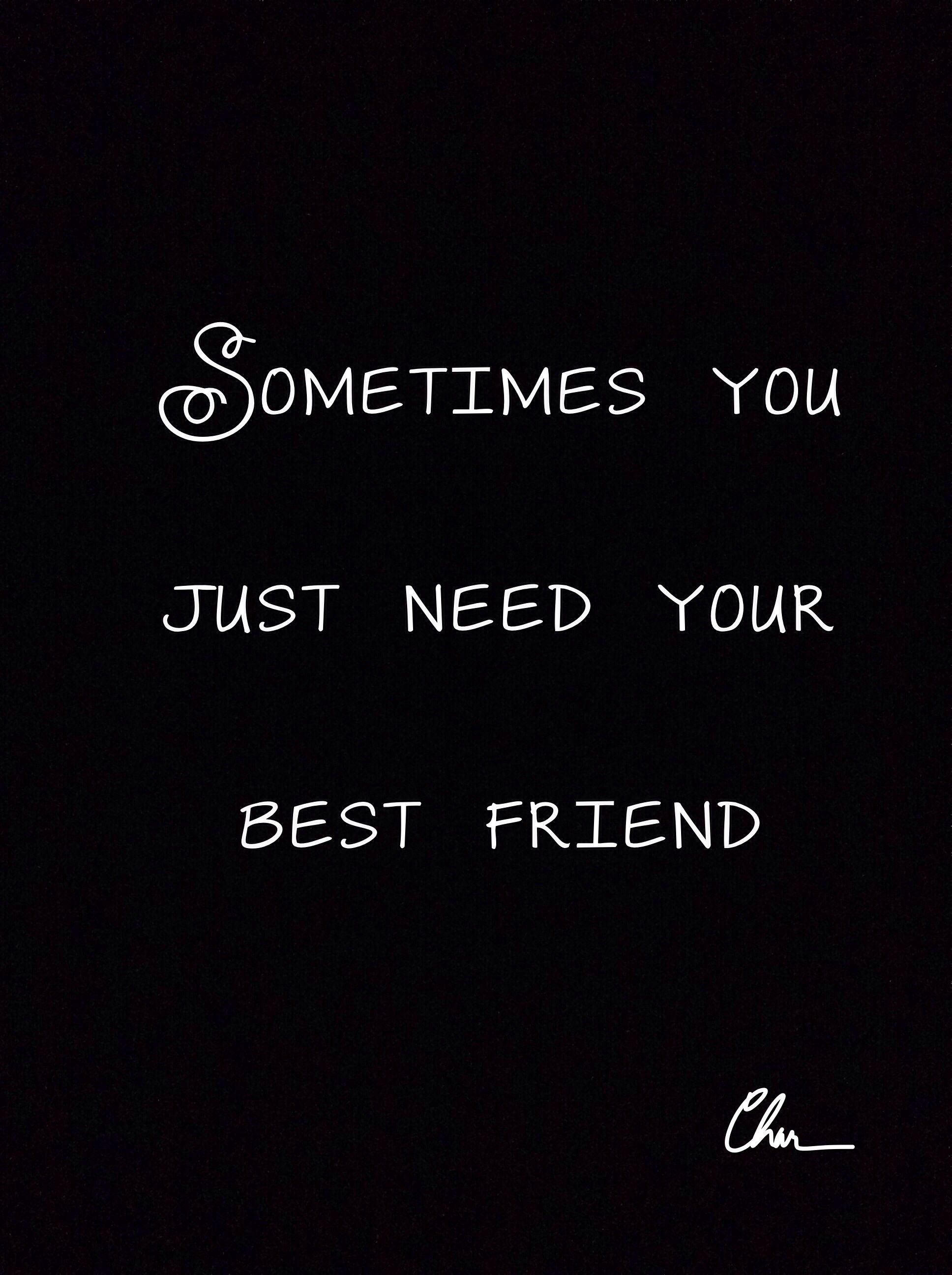 Sometimes You Just Need Your Best Friend Some Days The Only Person