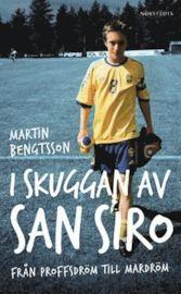 Martin Bengtsson - I skuggan av San Siro : från proffsdröm till mardröm