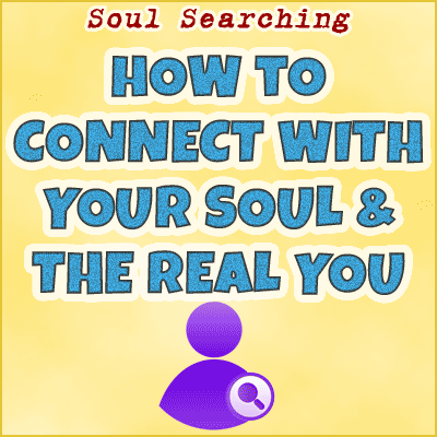 How To Connect With Your Soul and The Real You