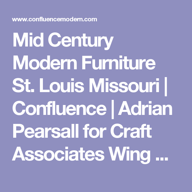 Mid Century Modern Furniture St Louis Missouri Confluence Adrian Pearsall For Craft Ociates Wing Back Lounge Chair