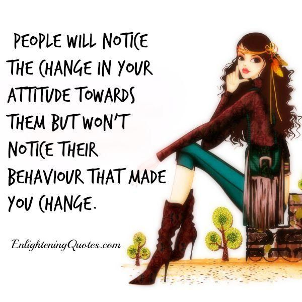 Quotes About People Who Notice: People Will Notice The Change In Your Attitude Towards