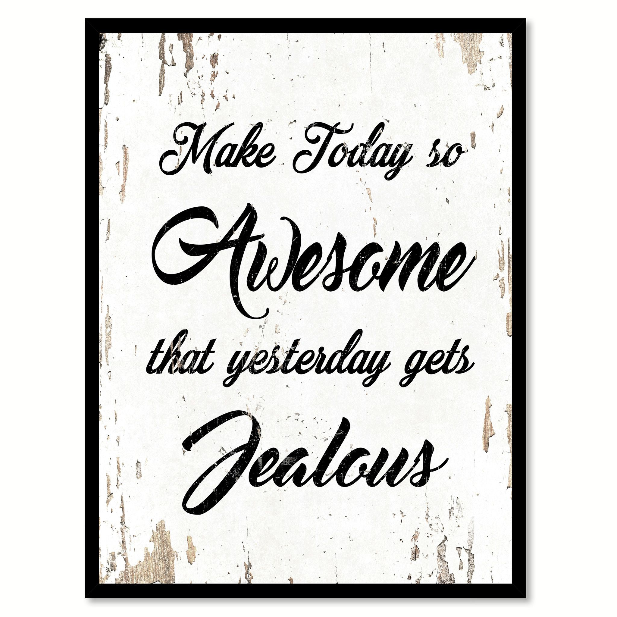 Make Today So Awesome That Yesterday Gets Jealous Saying Canvas Print With Picture Frame Home Decor Wall Art Gifts Happy Sunday Quotes Mothers Day Quotes Wall Art Gift
