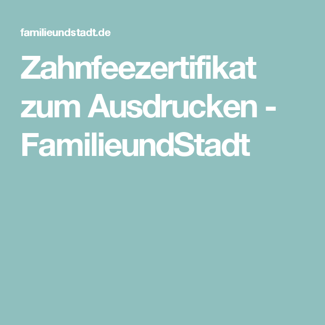 Zahnfeezertifikat zum Ausdrucken - FamilieundStadt