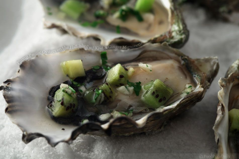 Plump Pacific Oysters on the half shell with kiwi and ginger mignonette