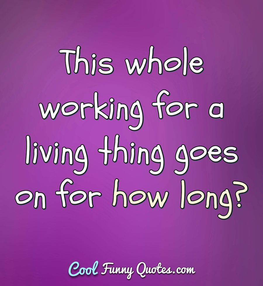 Funny Quote Work Quotes Funny Job Quotes Funny Tired Quotes Funny